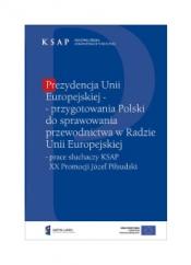 Okładka publikacji Prezydencja Unii Europejskiej - przygotowania Polskie do sprawowania przewodnictwa w Radzie Unii Europejskiej prace słuchaczy KSAP XX Promocji Józef Piłsudski
