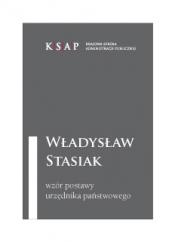 Okładka publikacji Władysław Stasiak wzór postawy urzędnika państwowego