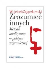 Okładka publikacji Zrozumieć innych Metoda analityczna w polityce zagranicznej